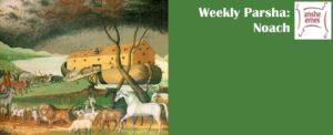 Parsha Noach (Noah's Ark by Edward Hicks)