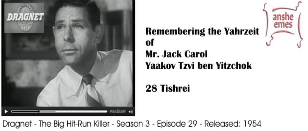 Yahrzeit of Mr. Jack Carol – 28 Tishrei (Shabbos Bereshis)